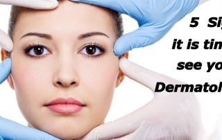 5 Signs you need to see a Dermatologist